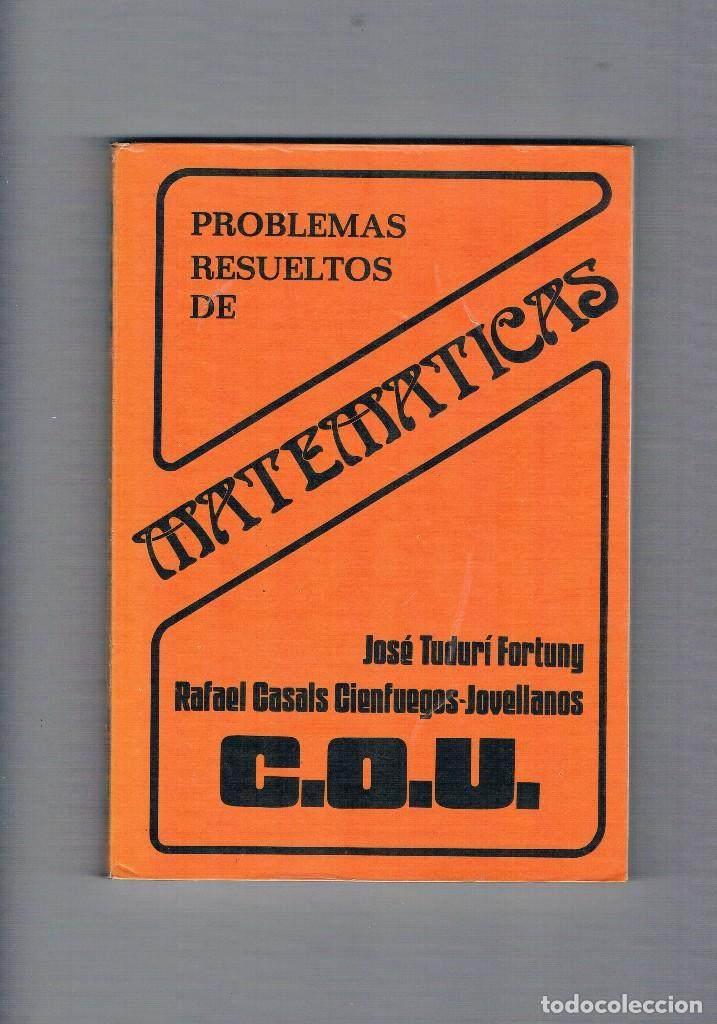 PROBLEMAS RESUELTOS DE MATEMATICAS COU 1980 JOSE TUDURI FORTUNY RAFAEL CASAL CIENFUEGOS JOVELLANOS (Libros de Segunda Mano - Libros de Texto )