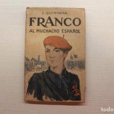 Libros de segunda mano: FRANCO AL MUCHACHO ESPAÑOL, L. QUINTANA, 1940. Lote 195333921