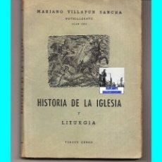 Libros de segunda mano: HISTORIA DE LA IGLESIA Y LITURGIA - MARIANO VILLAPÚN SANCHA - TERCER CURSO BACHILLERATO PLAN 1953. Lote 82359772