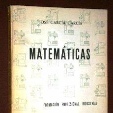 Libros de segunda mano: MATEMÁTICAS 1º FP INDUSTRIAL POR JOSÉ GARCÍA GARCÍA DE ED. MARFIL EN ALCOY 1974 5ª EDICIÓN. Lote 82525476