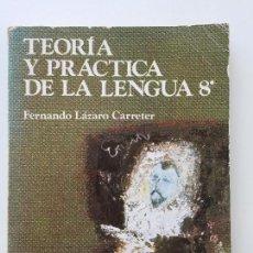Libros de segunda mano: TEORÍA Y PRÁCTICA DE LA LENGUA 8º 8 DE EGB - ANAYA - FERNANDO LÁZARO CARRETER. Lote 113917070