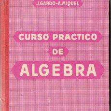 Libros de segunda mano: GARDO Y MIQUEL : CURSO PRÁCTICO DE ÁLGEBRA (1950) . Lote 84095956