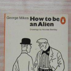 Libros de segunda mano: HOW TO BE AN ALIEN. GEORGE MIKES. Lote 86741636