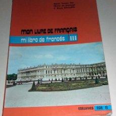 Libros de segunda mano: ANTIGUO LIBRO FRANCES MON LIVRE DE FRANÇAIS III EGB 8 AÑO 1977 EDELVIVES. Lote 86831248