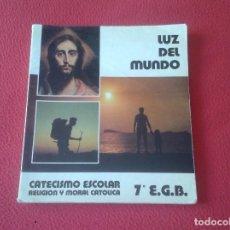 Libros de segunda mano: LIBRO DE TEXTO CATECISMO ESCOLAR RELIGIÓN Y MORAL CATÓLICA LUZ DEL MUNDO 7º EGB DEP. LEGAL 1984 VER. Lote 87236972