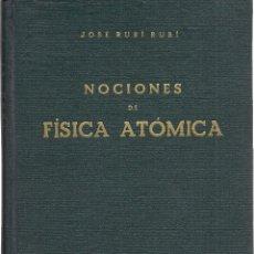 Libros de segunda mano: NOCIONES DE FÍSICA ATÓMICA, POR JOSÉ RUBÍ RUBÍ. (PRÓLOGO DE ÁUREO FERNÁNDEZ ÁVILA. MADRID, 1949). Lote 88892452