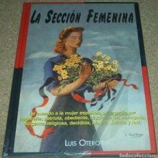 Libros de segunda mano: LA SECCION FEMENINA, LUIS OTERO 1999, 255 PG A COLOR,22X30, PRECINTADO DE ORIGEN, IMPECABLE SIN USO. Lote 90185752