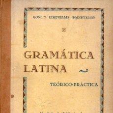 Libros de segunda mano: GOÑI Y ECHEVERRÍA : GRAMÁTICA LATINA TEÓRICO PRÁCTICA (ARAMBURU, PAMPLONA, 1939). Lote 96736171
