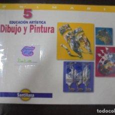 Libros de segunda mano: EDUCACION ARTISTICA. 5. PRIMARIA. DIBUJO Y PINTURA. SANTILLANA. Lote 97107191