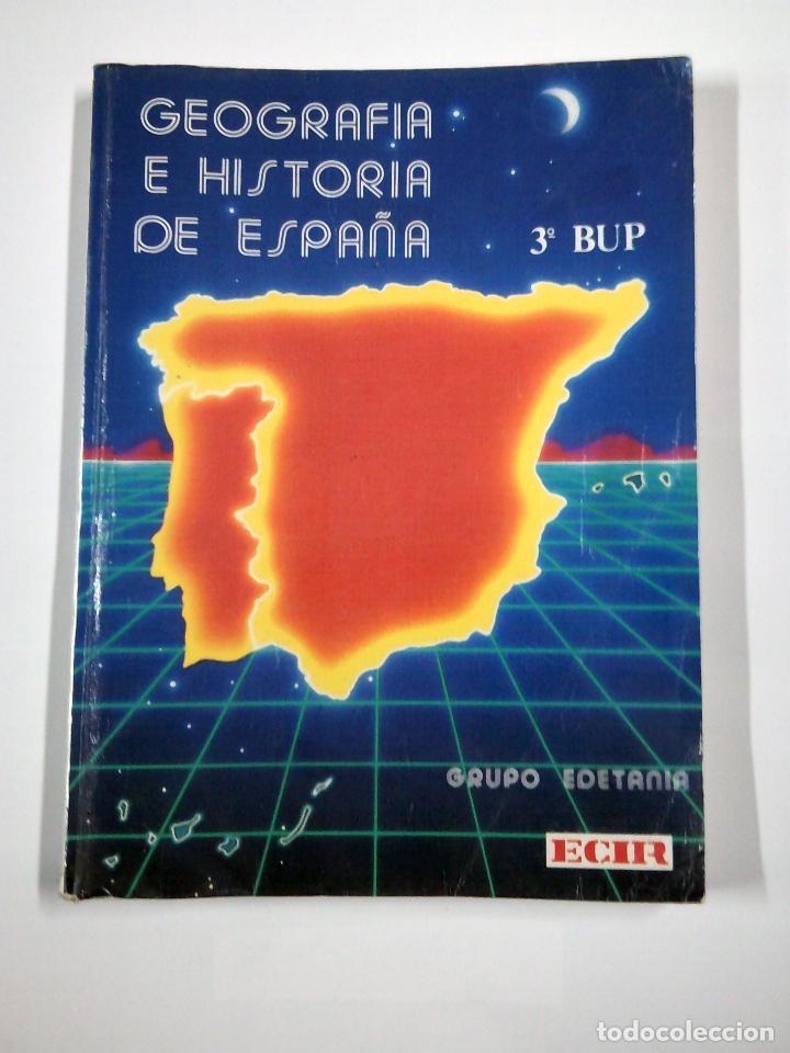 GEOGRAFIA E HISTORIA DE ESPAÑA - 3º BUP - GRUPO EDETANIA - EDITORIAL ECIR - ARM16 (Libros de Segunda Mano - Libros de Texto )