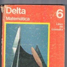 Libros de segunda mano: LIBRO DE TEXTO ANTIGUO DELTA MATEMATICA 6 LIBRO DE CONSULTA EGB EDUCACION SANTILLANA 1972. Lote 100165043