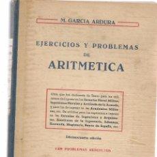 Libros de segunda mano: EJERCICIOS Y PROBLEMAS DE ARITMÉTICA. M. GARCÍA ARDURA. MADRID 1954. (T/4). Lote 103428495