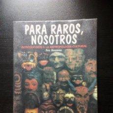 Libros de segunda mano: PARA RAROS, NOSOTROS. INTRODUCCIÓN A LA ANTROPOLOGÍA CULTURAL. PAUL BOHANNAN AKAL EDICIONES. Lote 104258823
