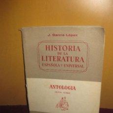 Libros de segunda mano: J. GARCIA LOPEZ. HISTORIA DE LA LITERATURA ESPAÑOLA Y UNIVERSAL. ANTOLOGIA 6º CURSO. ED. TEIDE.1965. Lote 111225195