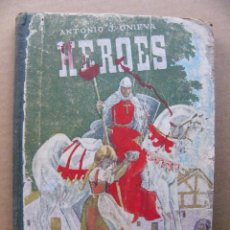 Libros de segunda mano: LIBRO HEROES - ANTONIO J ONIEVA - EDITORIAL HIJOS DE SANTIAGO RODRIGUEZ. Lote 111852563