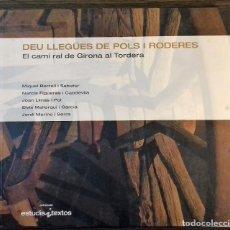 Libros de segunda mano: DEU LLEGÜES DE POLS I RODERES. EL CAMI RAL DE GIRONA AL TORDERA. 2005. Lote 112377599