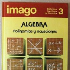 Libros de segunda mano: TEXTO MATEMÁTICAS ÁLGEBRA POLINOMIOS Y ECUACIONES IMAGO 3 ASURI BIBLIOTECA SANTILLANA DE CONSULTA. Lote 112721271