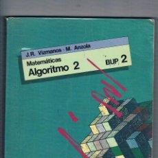Libros de segunda mano: MATEMATICAS ALGORITMO 2 BUP SM LIBRO DE TEXTO VIZMANOS ANZOLA. Lote 115002475
