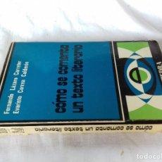 Libros de segunda mano: COMO SE COMENTA UN TEXTO LITERARIO-F LÁZARO CARRETER-E CORREA CALDERÓN-CATEDRA 1974-FOTOS INDICE . Lote 115745659