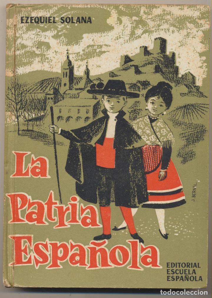 LA PATRIA ESPAÑOLA. EZEQUIEL SOLANA. EDITORIAL ESCUELA ESPAÑOLA - (Libros de Segunda Mano - Libros de Texto )