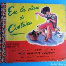 Libros de segunda mano: EN LA CLASE DE COSTURA. CORTE Y CONFECCIÓN. POR FELICIDAD DUCE RIPOLLÉS. EDITORIAL AEDOS, 1956.. Lote 119882803