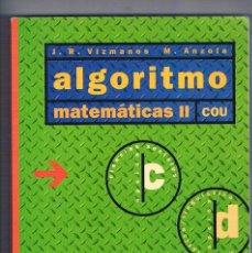Libros de segunda mano: ALGORITMO MATEMATICAS II COU VIZMANOS ANZOLA SM 1996. Lote 122973635