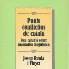 Libros de segunda mano: PUNTS CONFLICTIUS DE CATALÀ. DEU ESTUDIS SOBRE NORMATIVA LINGÜÍSTICA. Lote 123516103