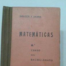 Libros de segunda mano: MATEMÁTICAS 6º CURSO DE BACHILLERATO 19?? BARATECH Y ZALAMA EDITA LIBRERÍA GENERAL . Lote 125426443