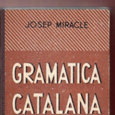 Libros de segunda mano - GRAMÀTICA CATALANA JOSEP MIRACLE TALLERS GRÀFICS DE P. S.A. COMTE BORRELL BARCELONA 1951 2ª EDICIÓ - 126371467