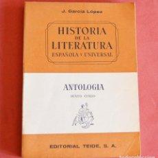 Libros de segunda mano: HISTORIA DE LA LITERATURA ESPAÑOLA Y UNIVERSAL - ANTOLOGÍA - SEXTO CURSO - EDITORIAL TEIDE. Lote 136331364