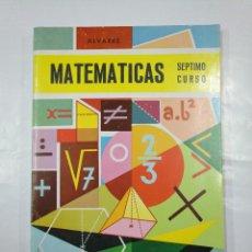 Libros de segunda mano: MATEMATICAS. SEPTIMO CURSO. ALVAREZ. EDITORIAL MIÑON. 1968. TDK300. Lote 127150891