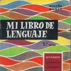 Libros de segunda mano: BEGOÑA BILBAO : MI LIBRO DE LENGUAJE PRIMER CURSO (HIJOS DE SANTIAGO RODRÍGUEZ, BURGOS, 1967). Lote 127496783