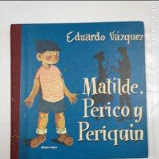 Libros de segunda mano: MATILDE, PERICO Y PERIQUIN. - EDUARDO VAZQUEZ. TDK349. Lote 128412931