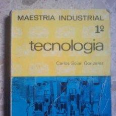 Libros de segunda mano: MAESTRÍA INDUSTRIAL - 1º - TECNOLOGÍA - CARLOS SOLAR GONZÁLEZ - EVEREST, 1966. Lote 131106456