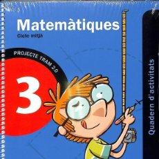 Libros de segunda mano: TRAM 2.0 QUADERN D'ACTIVITATS MATEMÀTIQUES 3 (CATALÁN).. Lote 131262670