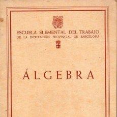 Libros de segunda mano: ÁLGEBRA ESCUELA ELEMENTAL DEL TRABAJO, 1947. Lote 131275383