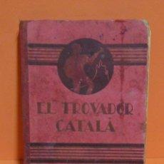 Libros de segunda mano: EL TROVADOR CATALÁ -ANTONI BORÍ- EDITORIAL MONTSERRAT LECTURA EN VERS ILUSTRAT EN CATALA ORIGINAL. Lote 133855046