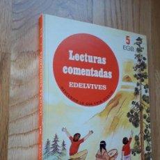 Libros de segunda mano: LECTURAS COMENTADAS (EDELVIVES). 5 EGB / EDITORIAL LUIS VIVES, 1985. Lote 134082866