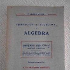 Libros de segunda mano: EJERCICIOS Y PROBLEMAS DE ALGEBRA. M. GARCIA ARDURA. 1765 PROBLEMAS RESUELTOS. LIBRERIA Y EDITORIAL. Lote 136784738