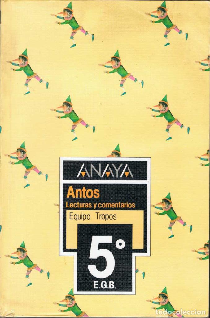 ANTOS. LECTURAS Y COMENTARIOS. 5º EGB. EQUIPO TROPOS. ANAYA (Libros de Segunda Mano - Libros de Texto )
