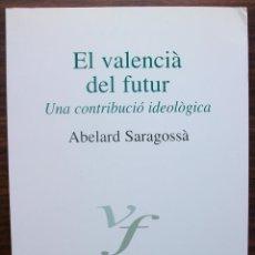 Libros de segunda mano: EL VALENCIA DEL FUTUR. UNA CONTRIBUCIO IDEOLOGICA. ABELARD SARAGOSSA.. Lote 140288294