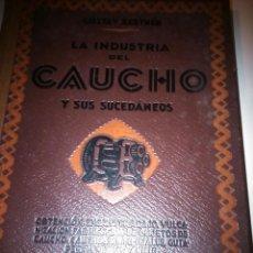 Libros de segunda mano: LA INDUSTRIA DEL CAUCHO Y SUS SUCEDÁNEOS. Lote 141866030