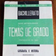 Libros de segunda mano: TEMAS DE GRADO. GEOGRAFÍA E HISTORIA. 1.965. GRADO ELEMENTAL. BACHILLERATO. GUÍAS METODOLÓGICAS. Lote 143136410