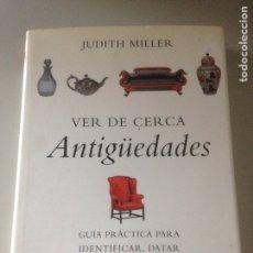 Libros de segunda mano: VER DE CERCA ANTIGUEDADES. JUDITH MILLER. EDITORIAL GRIJALBO. Lote 143540141
