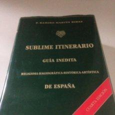 Libros de segunda mano: SUBLIME ITINERARIO GUÍA INÉDITA RELIGIOSA HAGIOGRAFICA HISTÓRICA ARTÍSTICA DE ESPAÑA 4 EDICIÓN. Lote 143541985