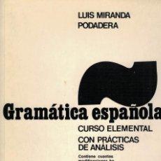 Libros de segunda mano: LUIS MIRANDA PODADERA, GRAMATICA ESPAÑOLA. CURSO ELEMENTAL CON PRÁCTICAS DE ANÁLISIS. Lote 143749478