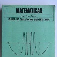 Libros de segunda mano: MATEMATICAS COU - ANGEL PRIMO MARTÍNEZ - EDITORIAL SM CURSO DE ORIENTACIÓN UNIVERSITARIA. Lote 144344306