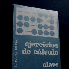 Libros de segunda mano: EJERCICIOS DE CALCULO / LIBRO CLAVE PARA EL MAESTRO / 4 REGLAS DE LA ARITMETICA / ED. BRUÑO 1982. Lote 145195562