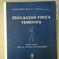 Libros de segunda mano: EDUCACION FÍSICA FEMENINA, DE LA SECCIÓN FEMENINA DE F.E.T. Y DE LA J.O.N.S. 1955. Lote 146000378
