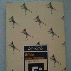 Libros de segunda mano: ANTOS, TROPOS. LECTURAS Y COMENTARIOS 5º DE EGB ANAYA. Lote 146126674